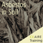 CL:AIRE launches industry first Asbestos in Soil Awareness e-Learning course for Groundworkers
